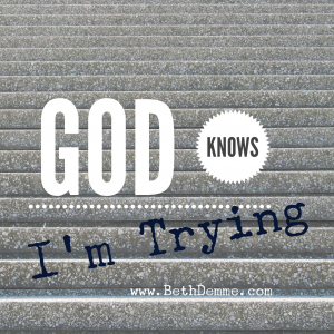 God Knows I'm Trying by Beth Demme